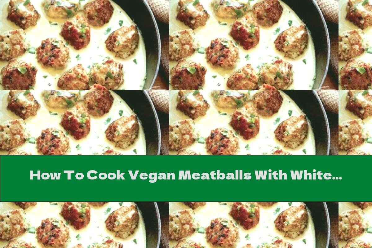 How To Cook Vegan Meatballs With White Milk Sauce - Recipe