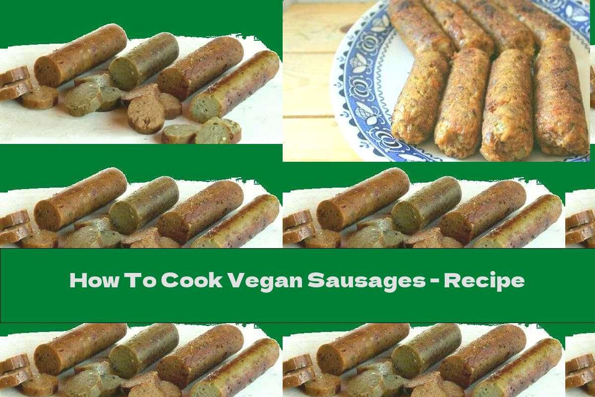 How To Cook Vegan Sausages - Recipe