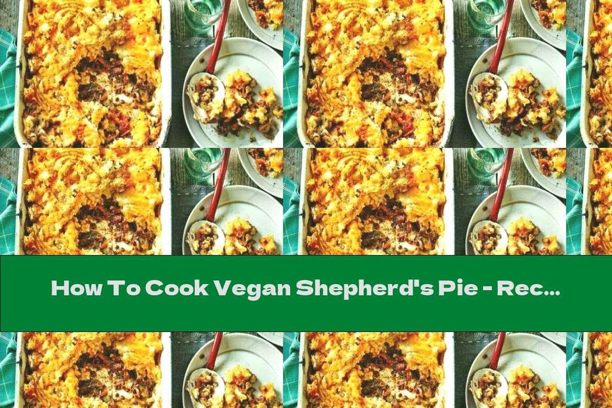 How To Cook Vegan Shepherd's Pie - Recipe