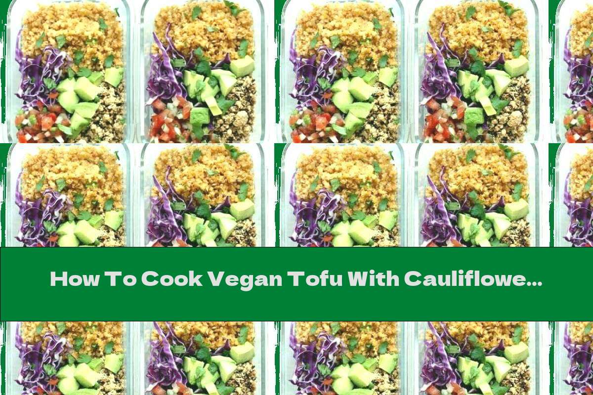 How To Cook Vegan Tofu With Cauliflower Rice - Recipe