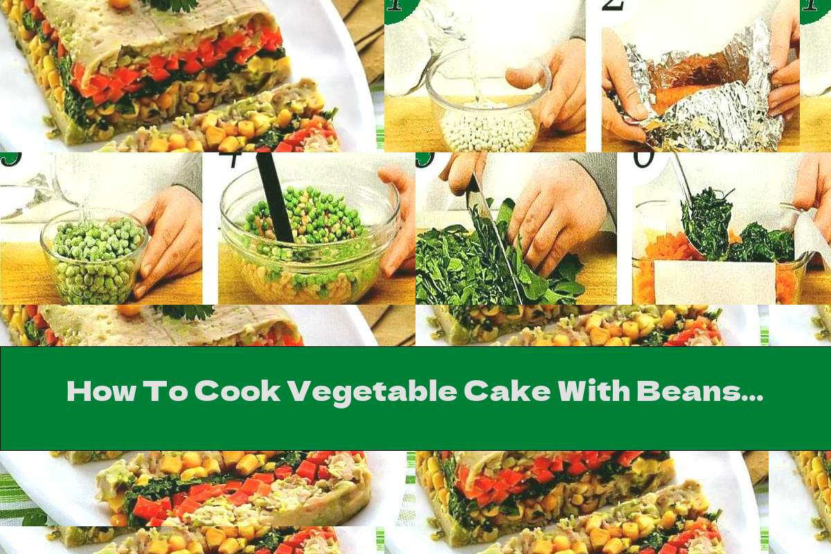 How To Cook Vegetable Cake With Beans And Corn - Recipe