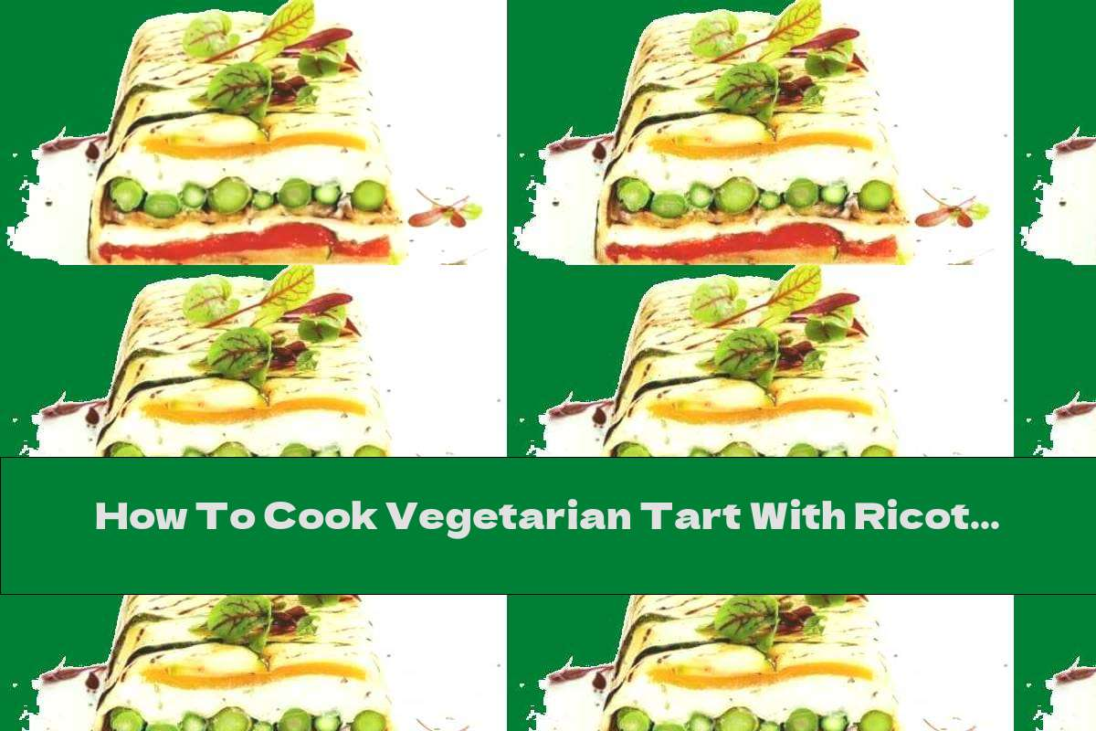 How To Cook Vegetarian Tart With Ricotta, Asparagus And Zucchini - Recipe