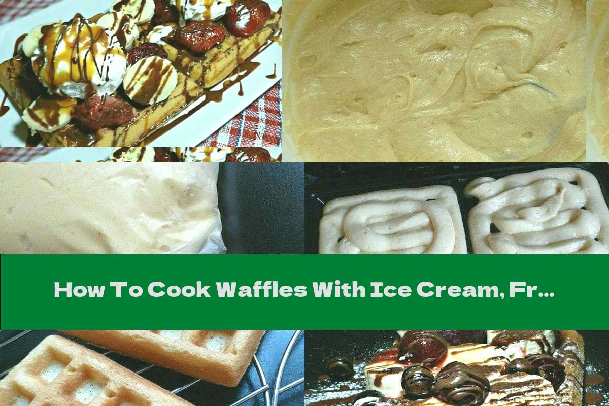 How To Cook Waffles With Ice Cream, Fruit, Caramel Sauce And Chocolate - Recipe