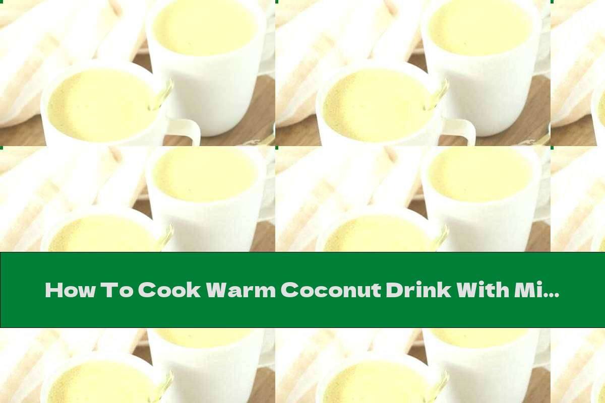 How To Cook Warm Coconut Drink With Milk And Vanilla - Recipe