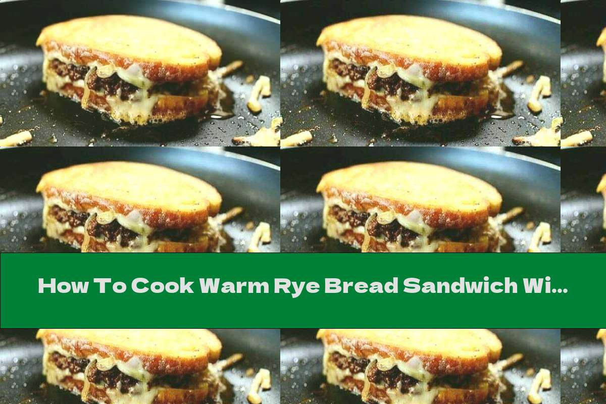 How To Cook Warm Rye Bread Sandwich With Beef Meatballs - Recipe