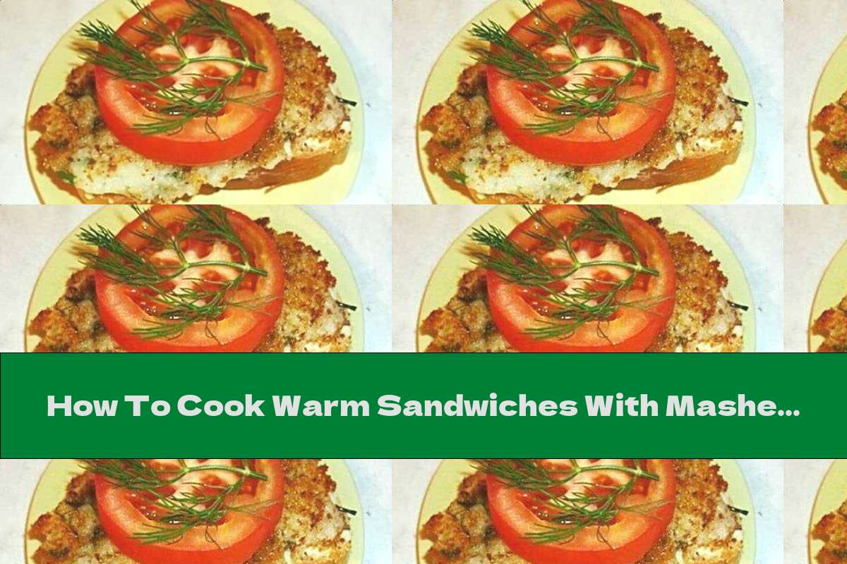 How To Cook Warm Sandwiches With Mashed Potatoes And Melted Cheese - Recipe