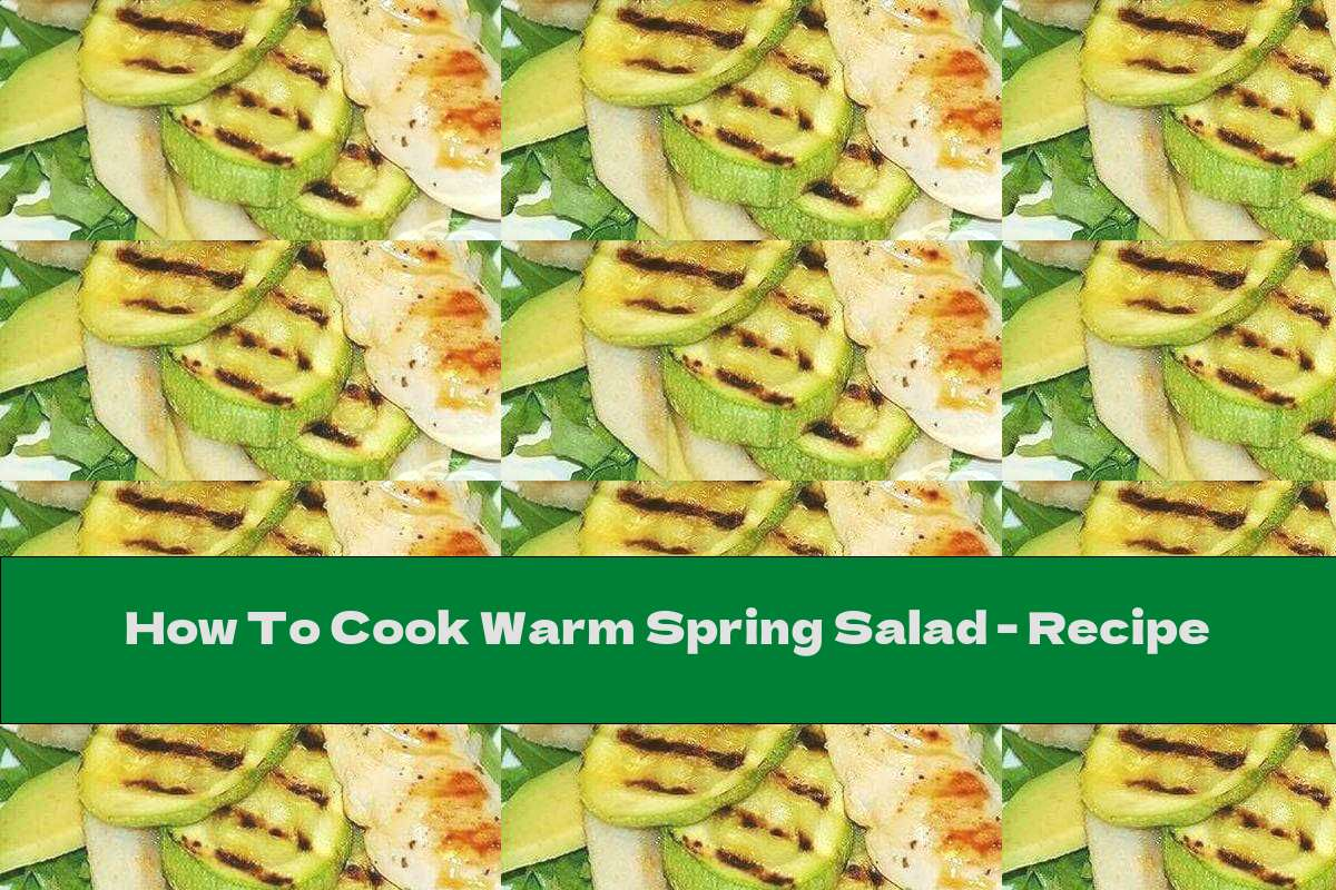 How To Cook Warm Spring Salad - Recipe