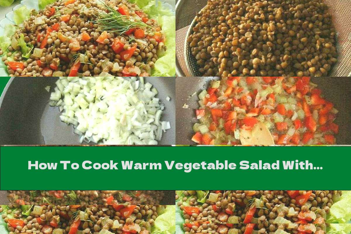 How To Cook Warm Vegetable Salad With Lentils - Recipe