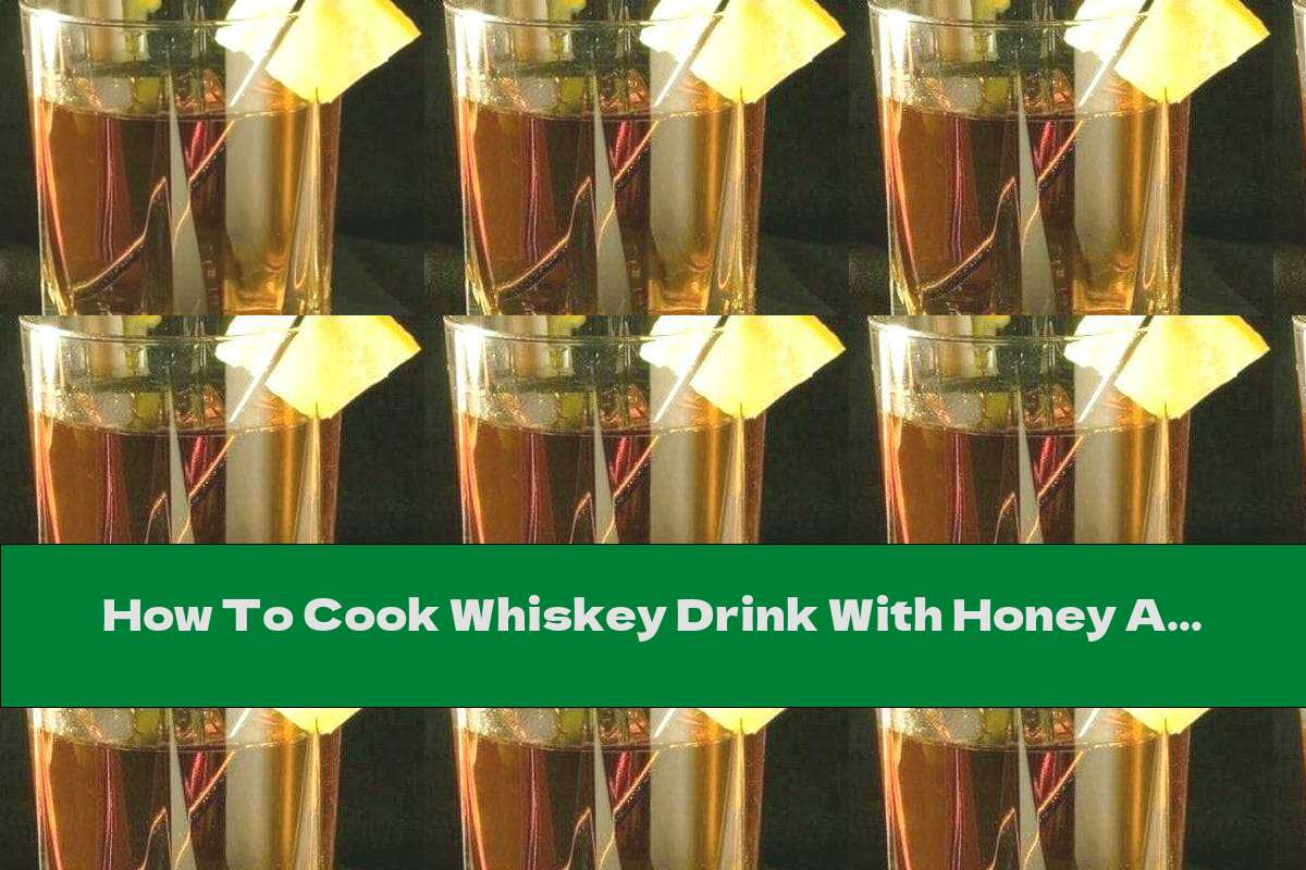 How To Cook Whiskey Drink With Honey And Lemon - Recipe