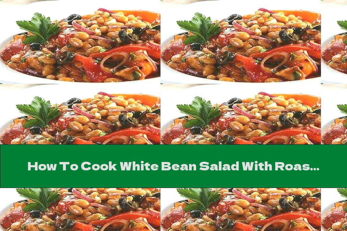How To Cook White Bean Salad With Roasted Peppers And Olives - Recipe