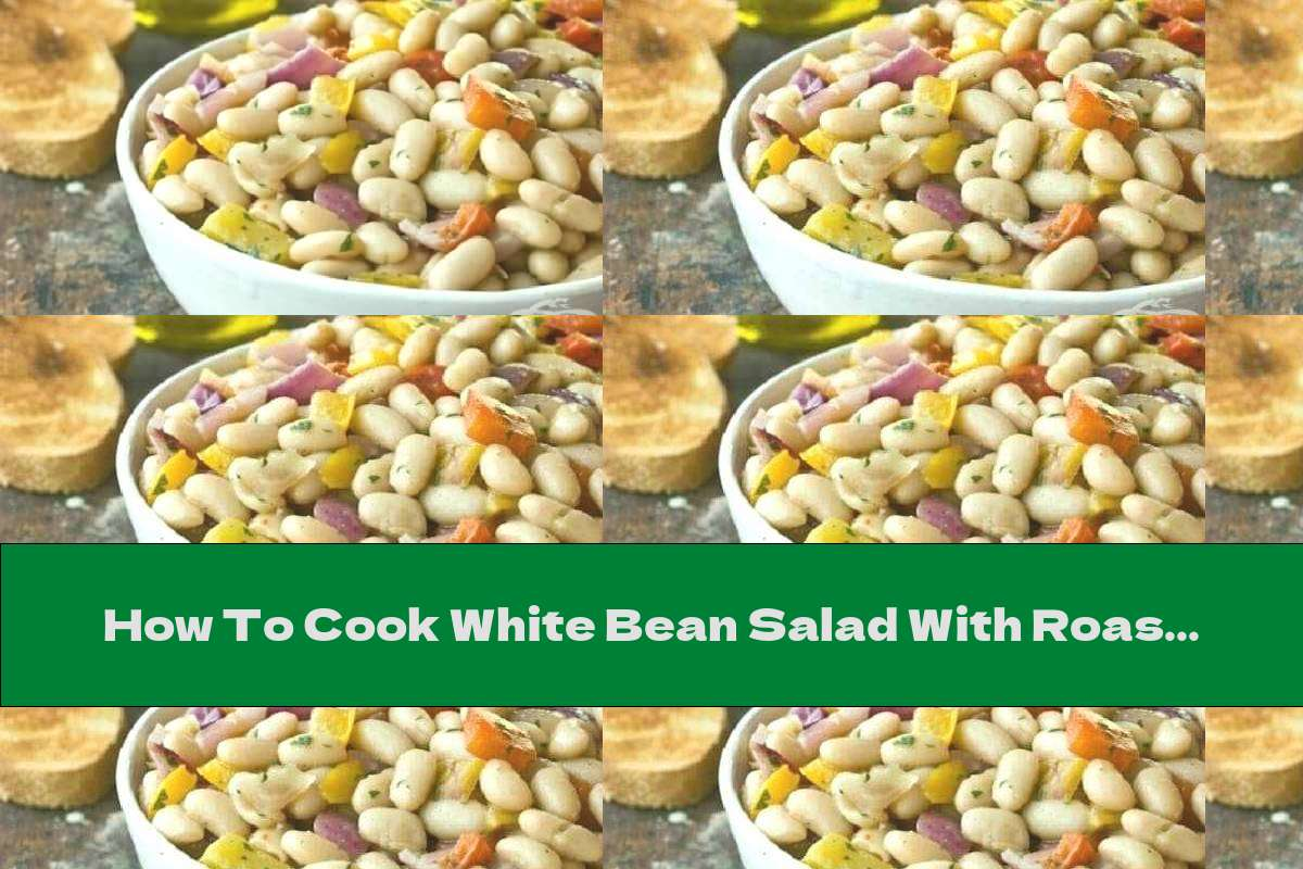 How To Cook White Bean Salad With Roasted Vegetables - Recipe