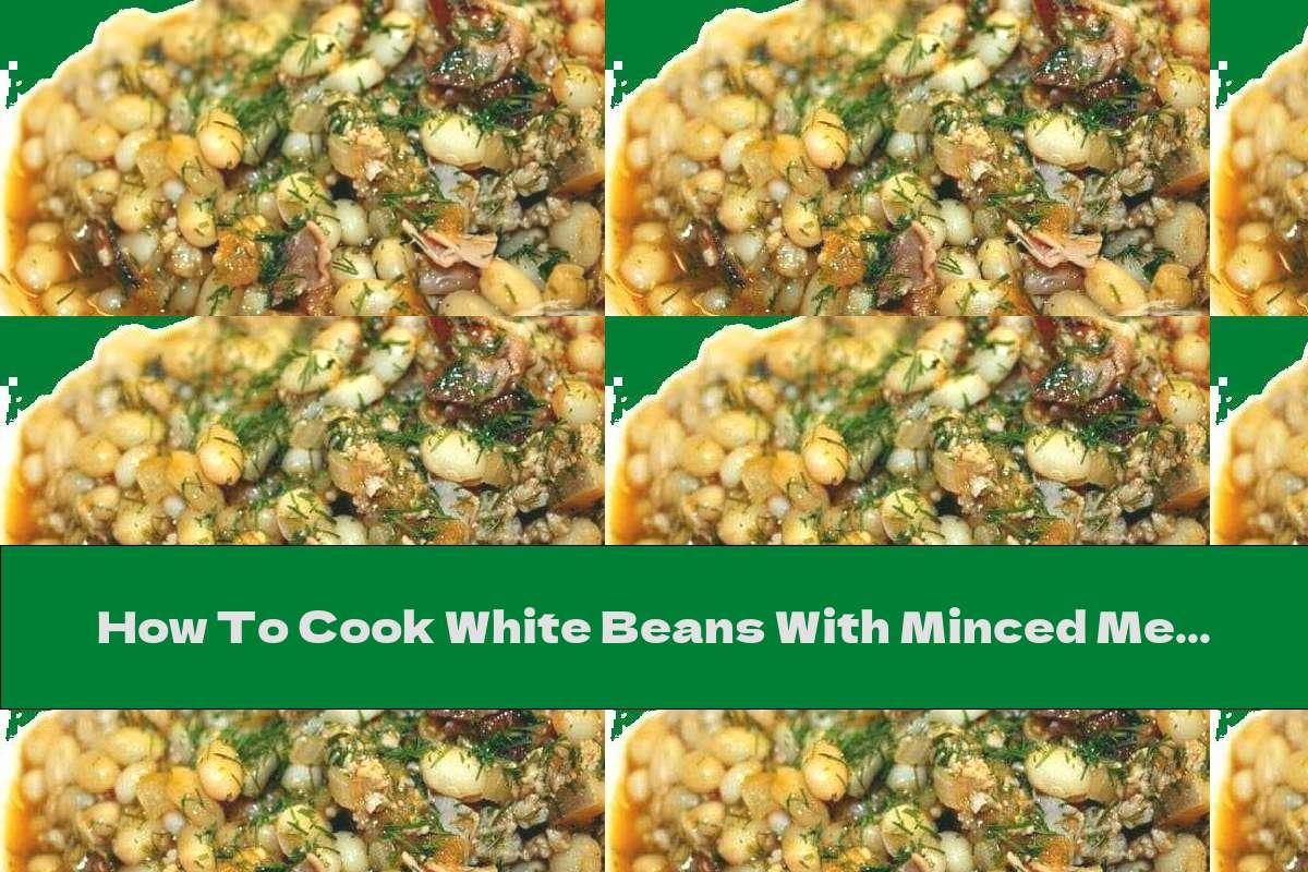 How To Cook White Beans With Minced Meat, Mushrooms And Ham - Recipe