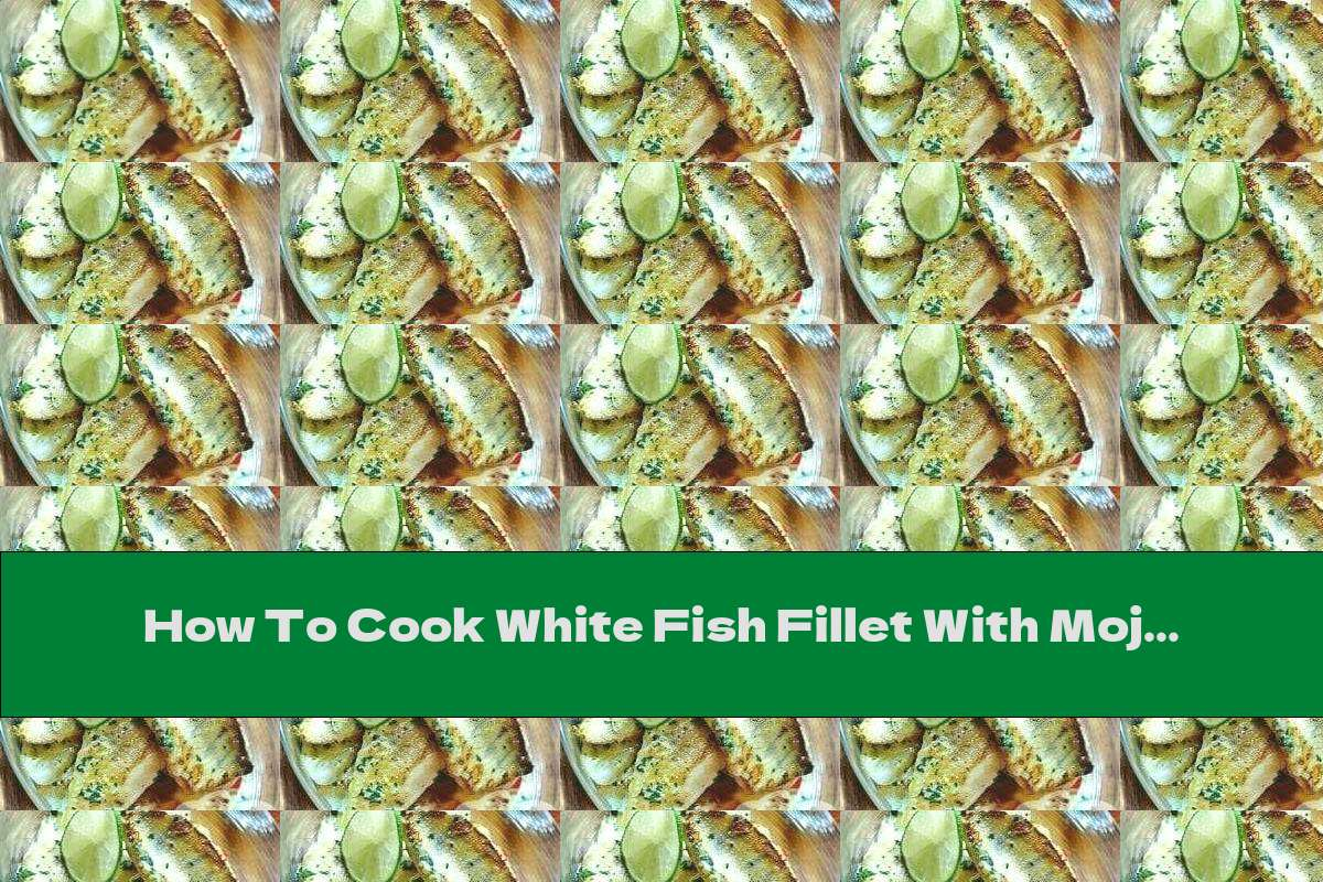 How To Cook White Fish Fillet With Mojito Sauce - Recipe