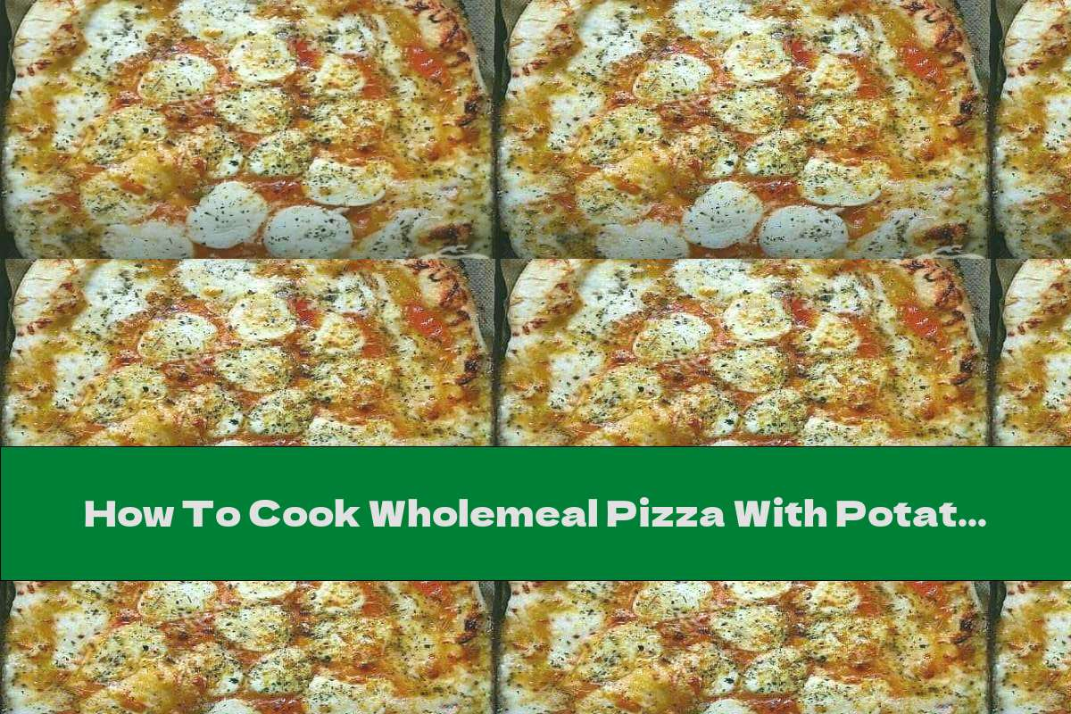 How To Cook Wholemeal Pizza With Potatoes, Tofu And Cherry Tomatoes - Recipe