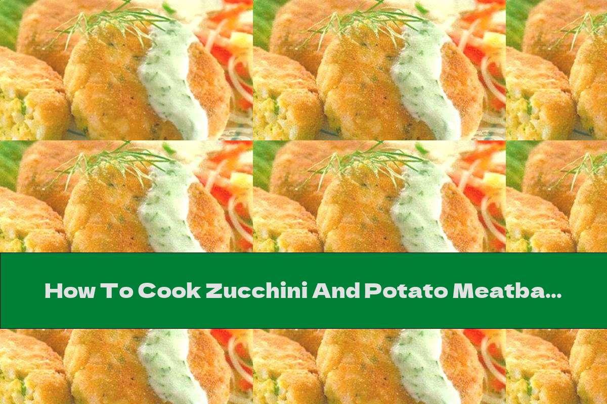 How To Cook Zucchini And Potato Meatballs - Recipe