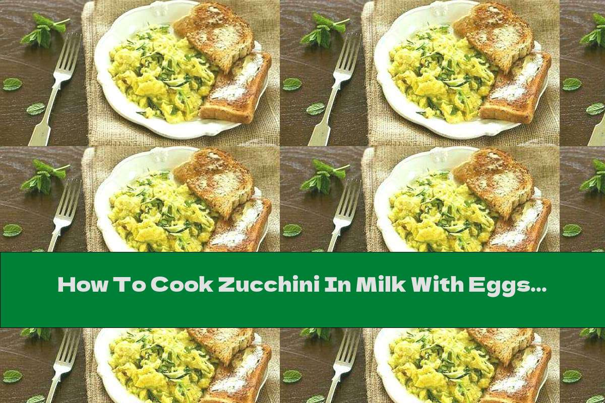 How To Cook Zucchini In Milk With Eggs And Dill - Recipe
