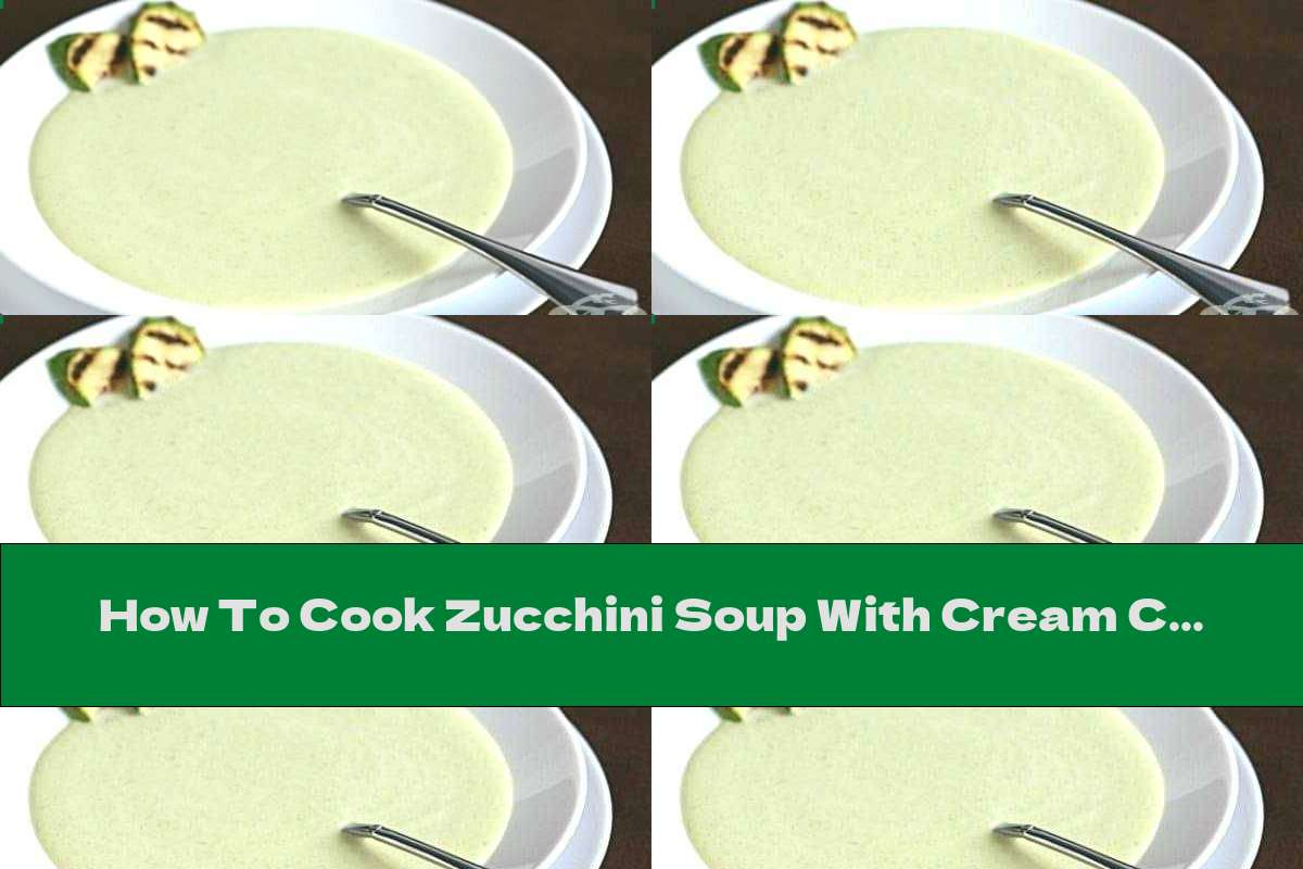 How To Cook Zucchini Soup With Cream Cheese And Fresh Milk - Recipe