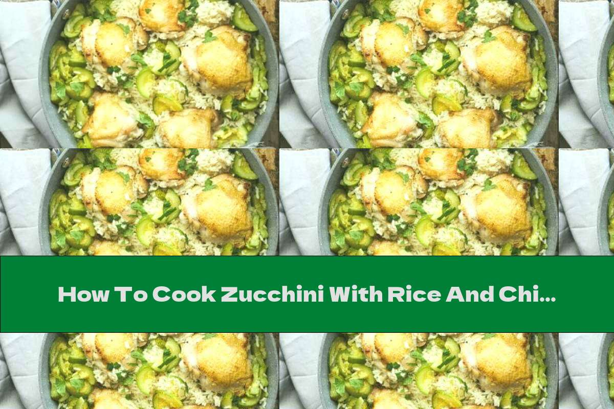 How To Cook Zucchini With Rice And Chicken - Recipe