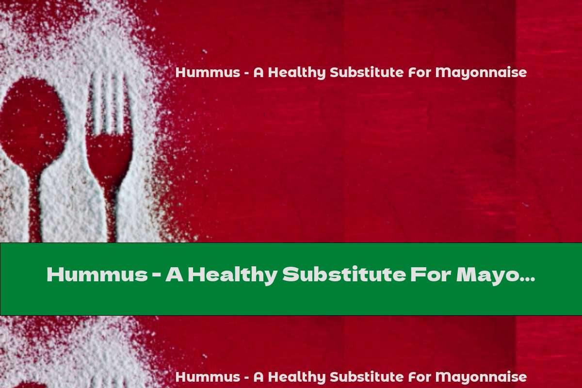 Hummus - A Healthy Substitute For Mayonnaise