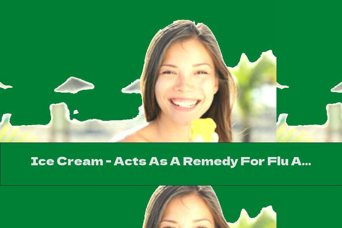Ice Cream - Acts As A Remedy For Flu And Colds