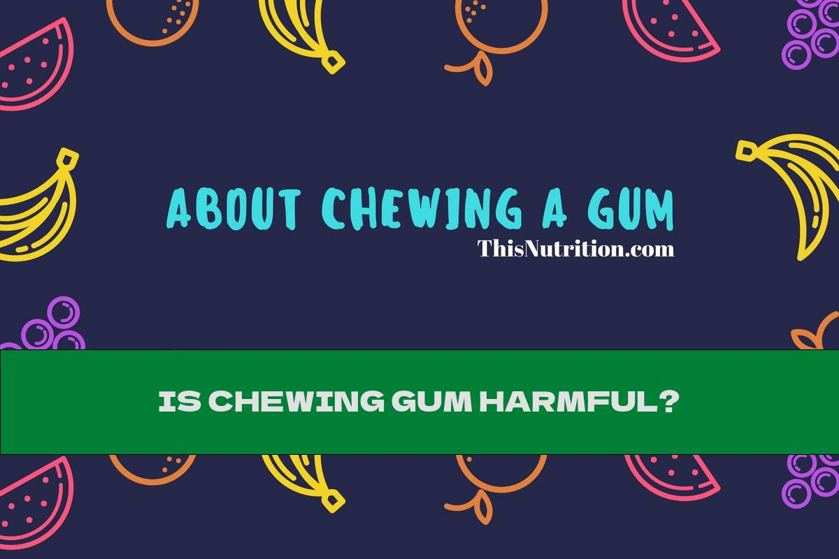 IS CHEWING GUM HARMFUL?