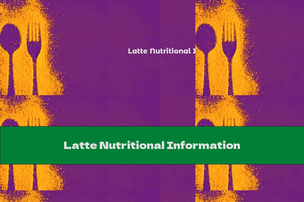 Latte Nutritional Information