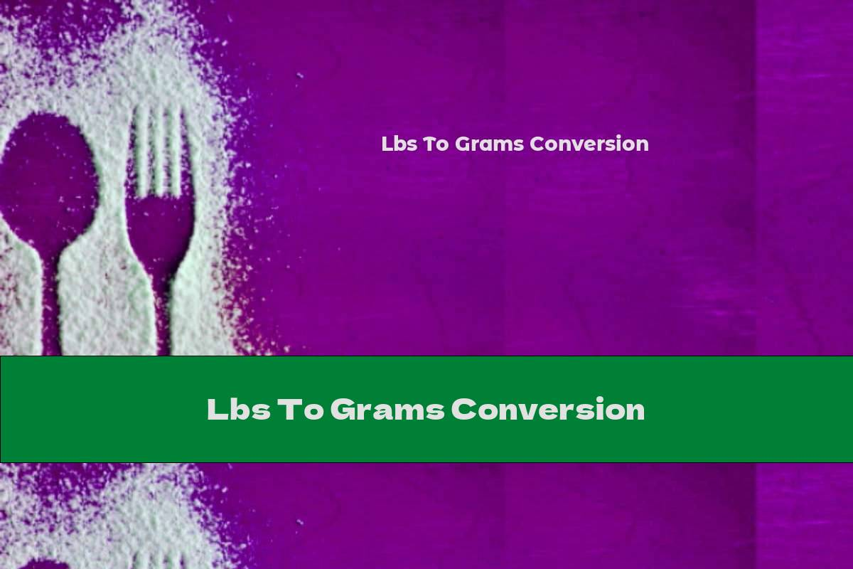 Lbs To Grams Conversion