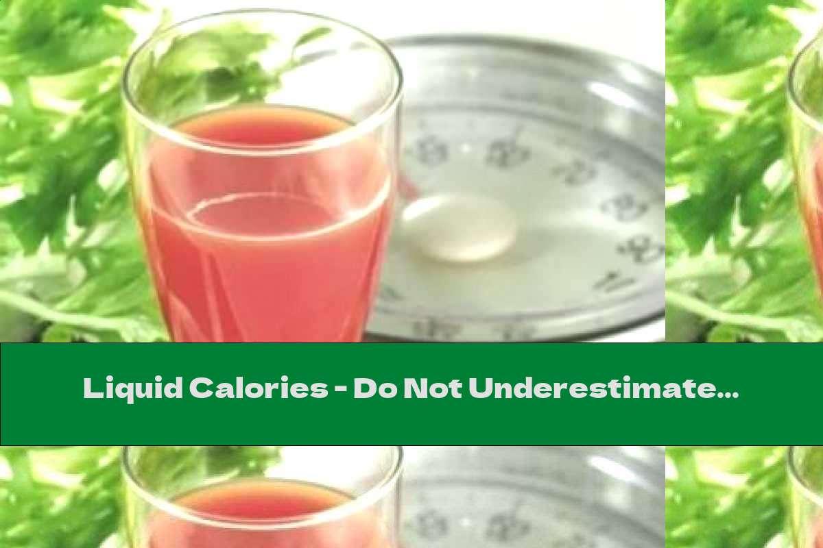 Liquid Calories - Do Not Underestimate Them