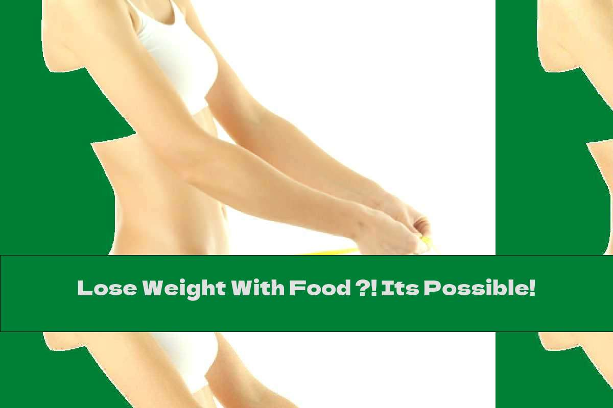 Lose Weight With Food ?! Its Possible!