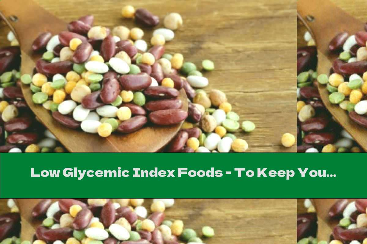 Low Glycemic Index Foods - To Keep You Healthy And Lean