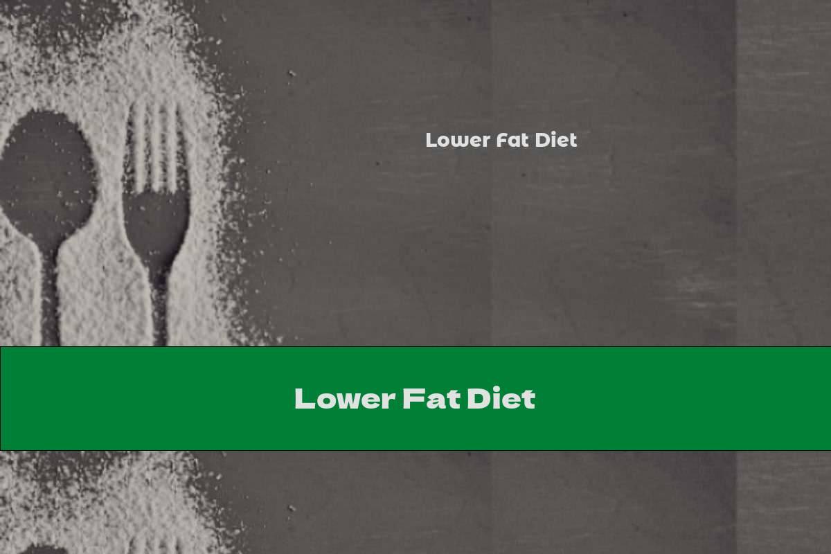 Lower Fat Diet