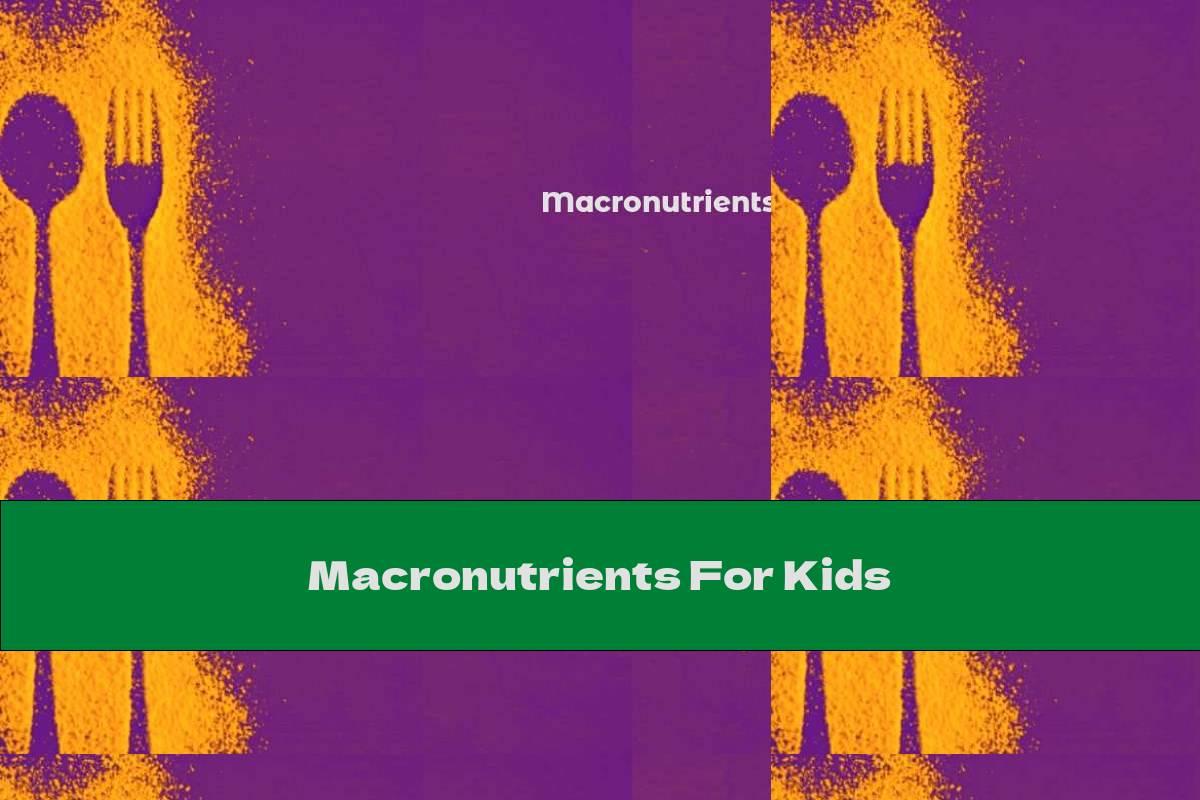 Macronutrients For Kids