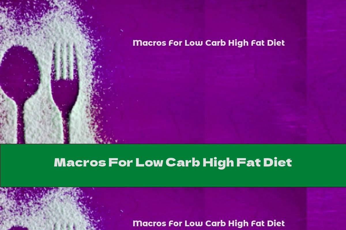 Macros For Low Carb High Fat Diet