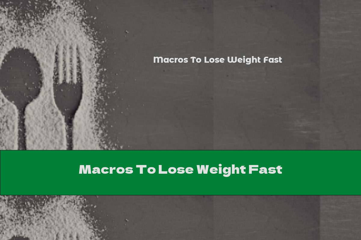 Macros To Lose Weight Fast