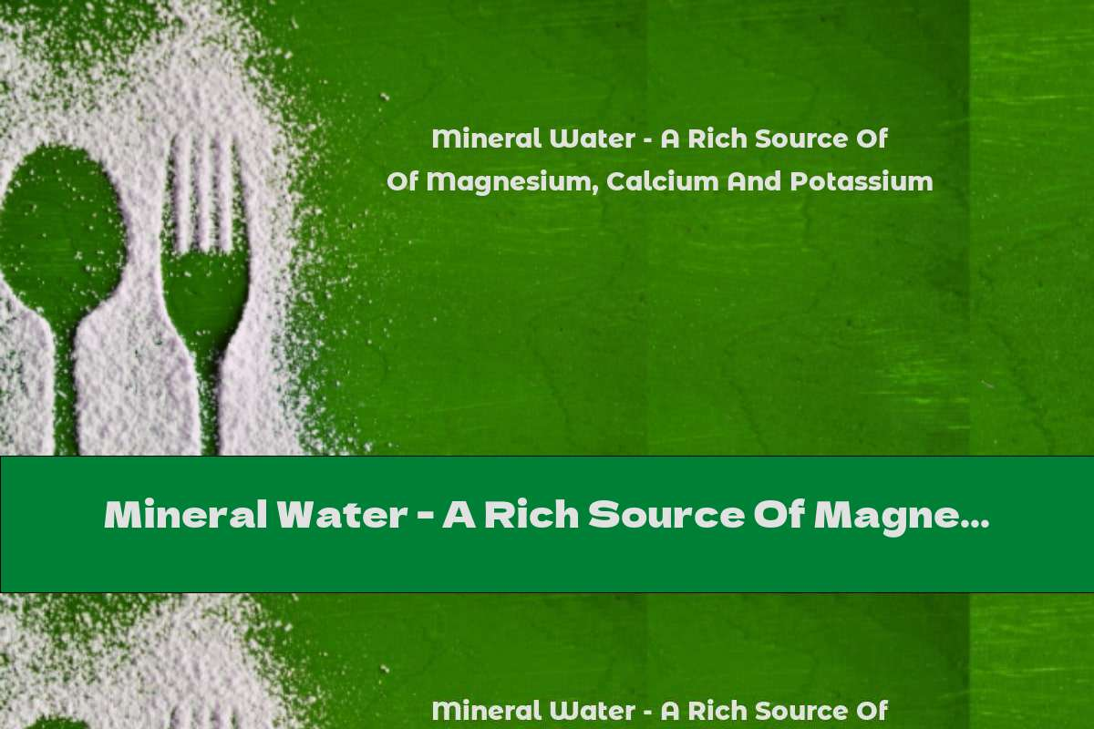 Mineral Water - A Rich Source Of Magnesium, Calcium And Potassium