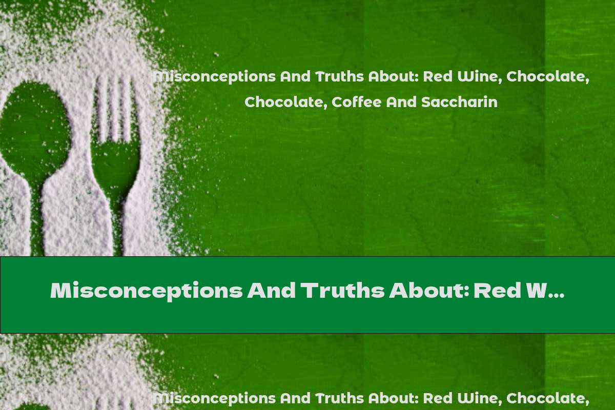 Misconceptions And Truths About: Red Wine, Chocolate, Coffee And Saccharin