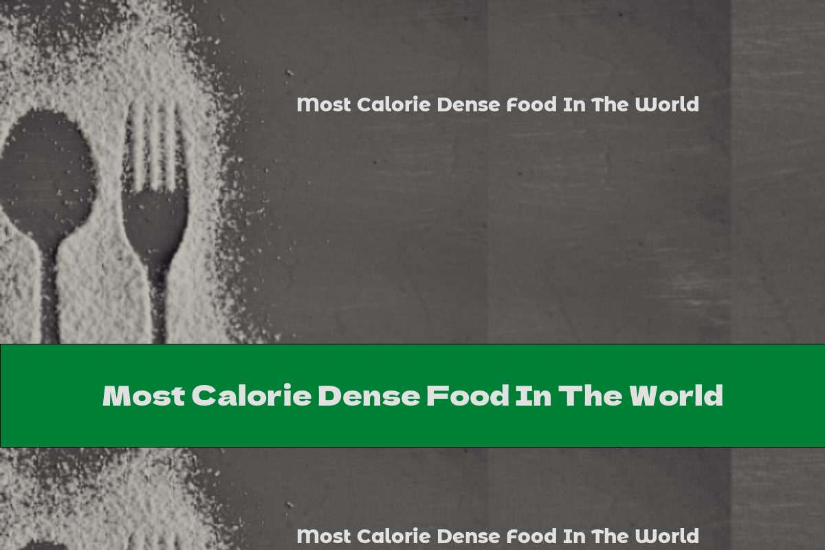Most Calorie Dense Food In The World
