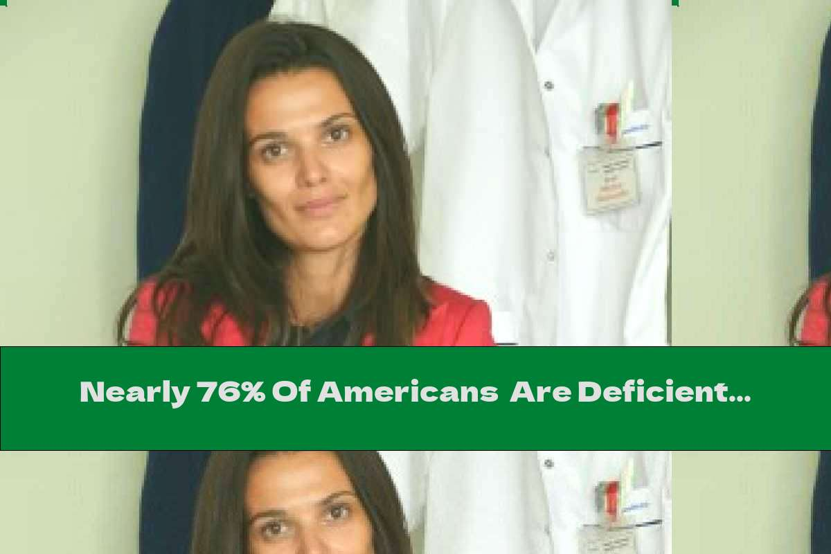 Nearly 76% Of Americans  Are Deficient In Vitamin D.