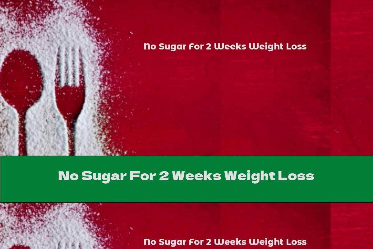 No Sugar For 2 Weeks Weight Loss