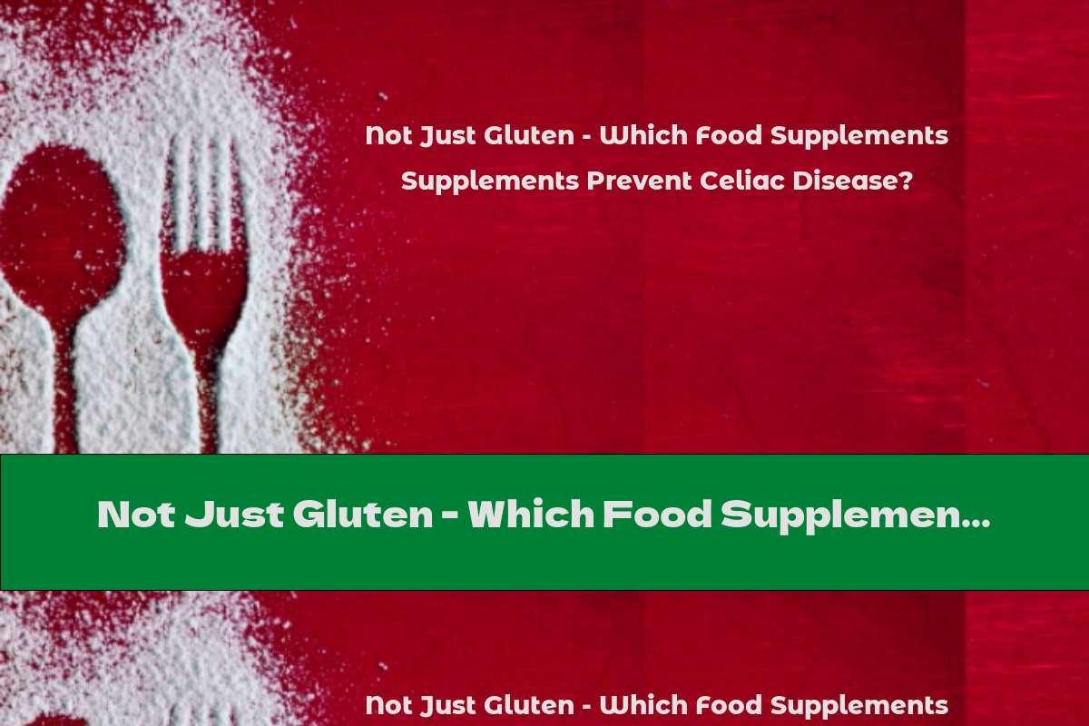 Not Just Gluten - Which Food Supplements Prevent Celiac Disease?