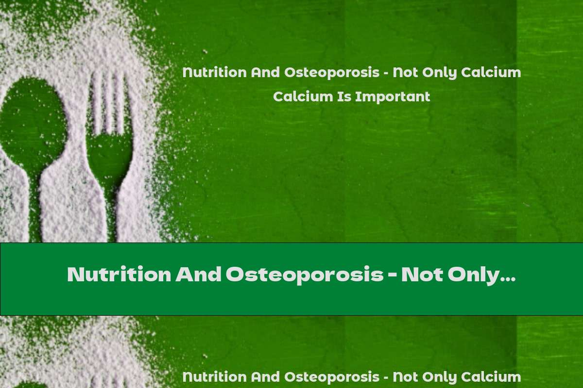 Nutrition And Osteoporosis - Not Only Calcium Is Important