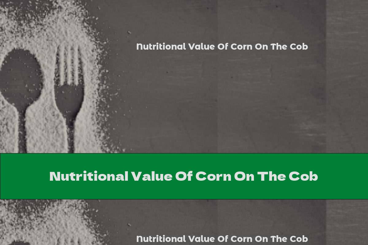 Nutritional Value Of Corn On The Cob