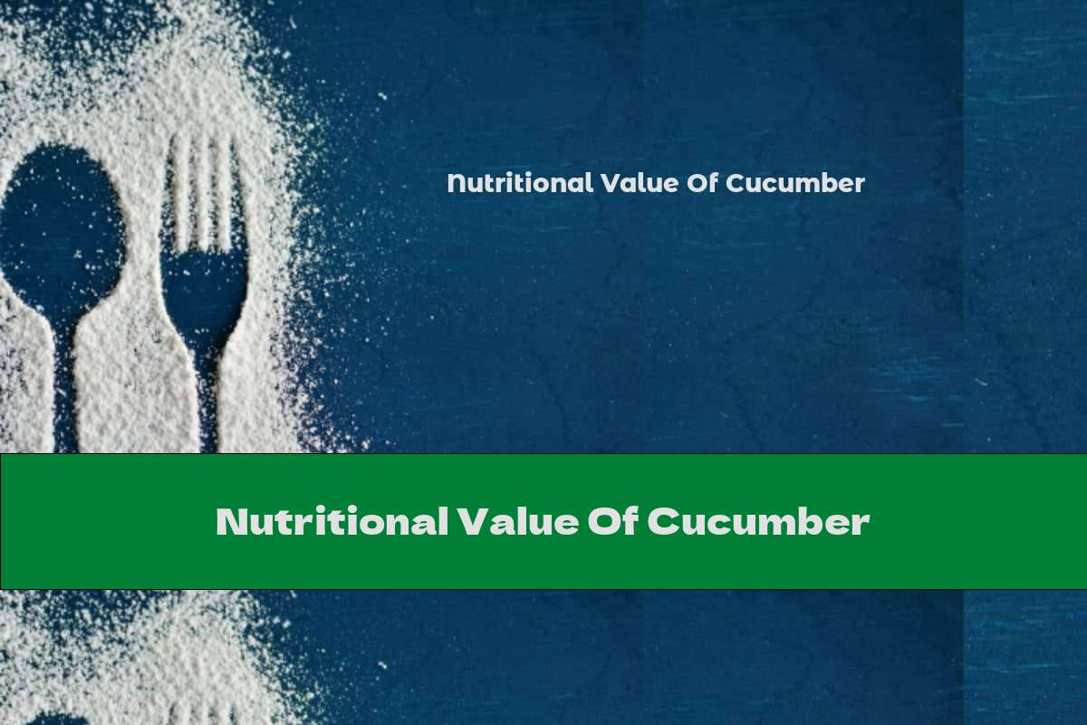 Nutritional Value Of Cucumber