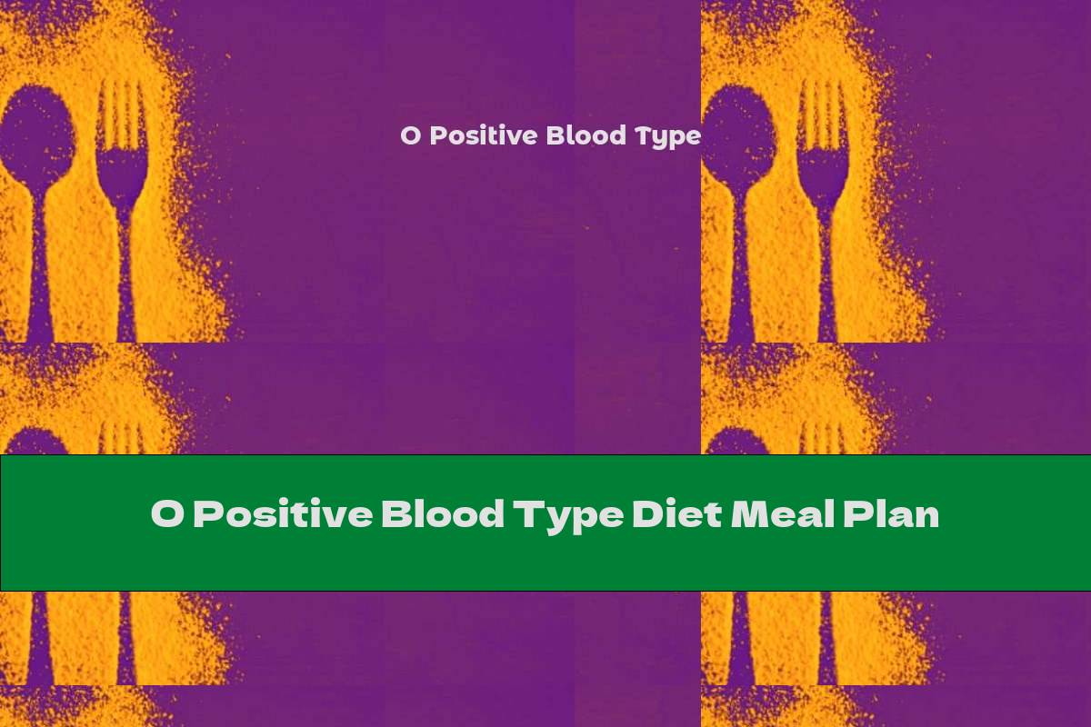 O Positive Blood Type Diet Meal Plan This Nutrition