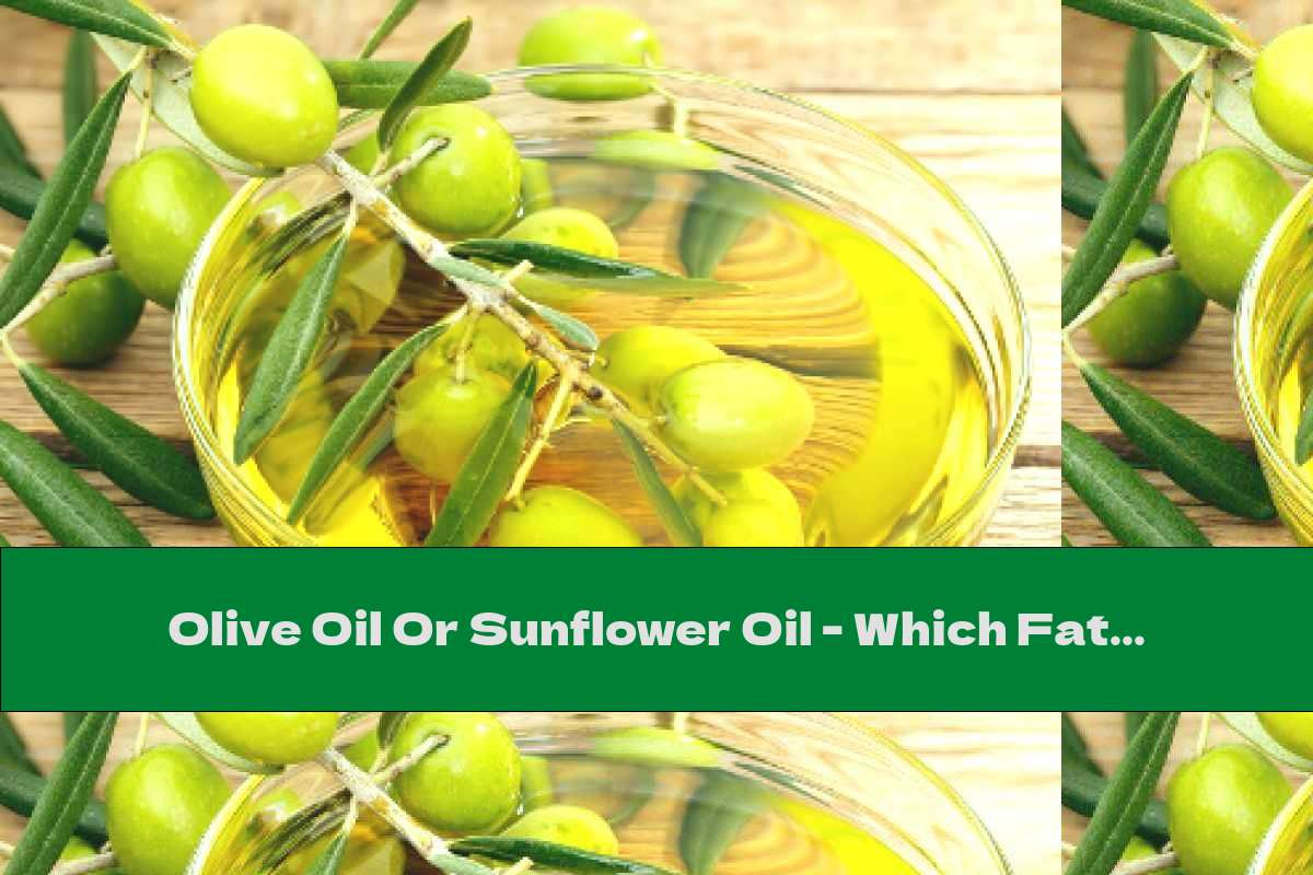 Olive Oil Or Sunflower Oil - Which Fat Is More Useful?
