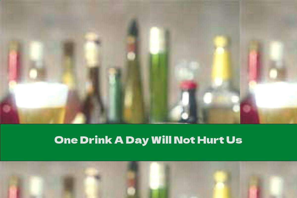 One Drink A Day Will Not Hurt Us