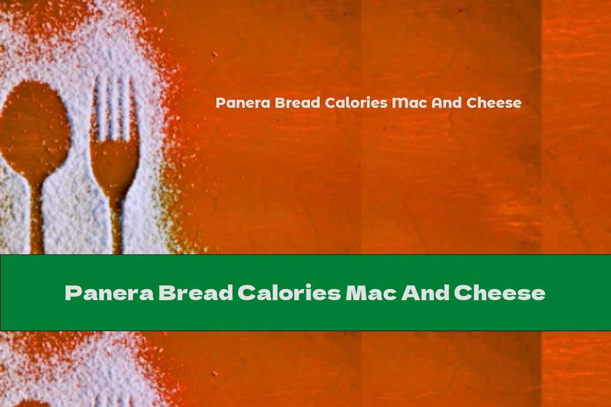 Panera Bread Calories Mac And Cheese