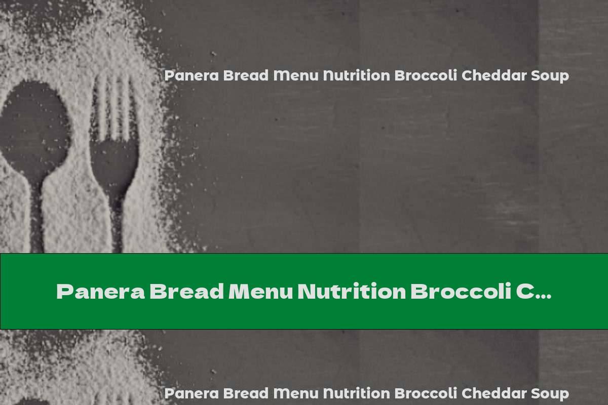 Panera Bread Menu Nutrition Broccoli Cheddar Soup