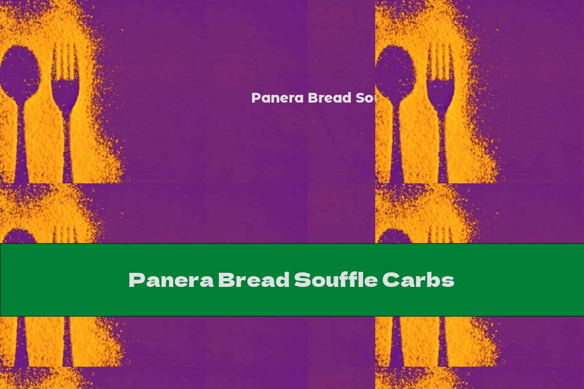 Panera Bread Souffle Carbs