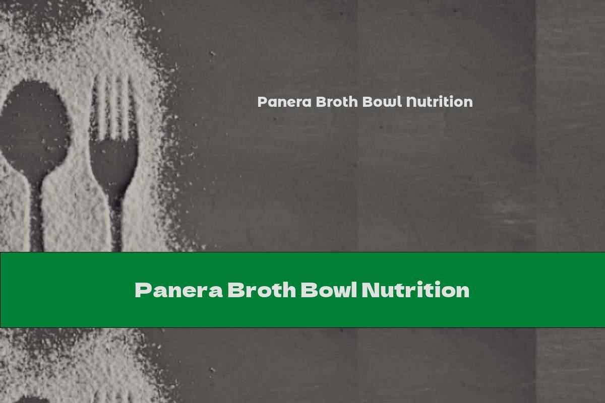 Panera Broth Bowl Nutrition